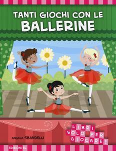 Libro Tanti giochi con le ballerine. Libri solo per giocare! Angela Sbandelli