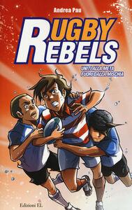 Foto Cover di Uniti alla meta-Fuori dalla mischia. Rugby rebels, Libro di Andrea Pau, edito da EL