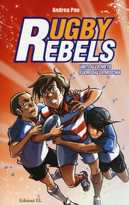 Libro Uniti alla meta-Fuori dalla mischia. Rugby rebels Andrea Pau