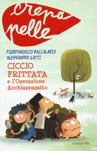 Libro Ciccio Frittata e l'Operazione Acchiappagatto Pierdomenico Baccalario , Alessandro Gatti