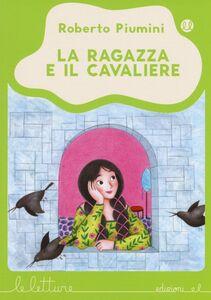 Libro La ragazza e il cavaliere Roberto Piumini