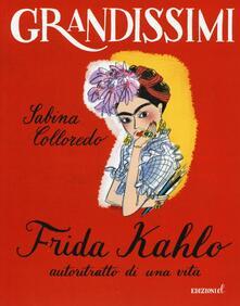 Frida Kahlo, autoritratto di una vita. Ediz. illustrata - Sabina Colloredo - copertina