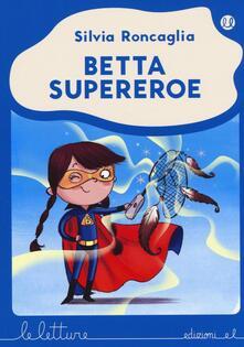 Betta supereroe - Silvia Roncaglia - copertina