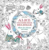 Alice e il paese delle meraviglie. Album da colorare anti-stress