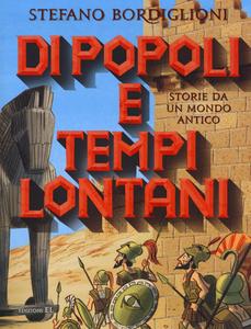 Libro Di popoli e tempi lontani. Storie da un mondo antico Stefano Bordiglioni 0