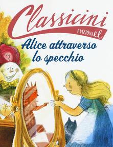 Fondazionesergioperlamusica.it Alice attraverso lo specchio da Lewis Carroll. Ediz. a colori Image