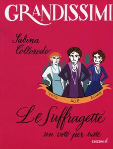 Le suffragette, un voto per tutte - Sabina Colloredo - copertina