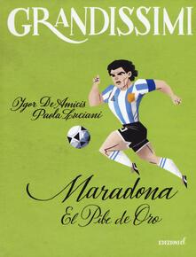 Maradona. El pibe de oro - Igor De Amicis,Paola Luciani - copertina