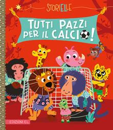 Ristorantezintonio.it Tutti pazzi per il calcio! Ediz. a colori Image