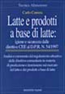 Foto Cover di Latte e prodotti a base di latte: igiene e sicurezza. Dalle direttive CEE al DPR n. 54/1997, Libro di Carlo Correra, edito da Tecniche Nuove