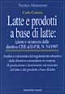 Libro Latte e prodotti a base di latte: igiene e sicurezza. Dalle direttive CEE al DPR n. 54/1997 Carlo Correra