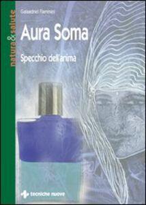Libro Aura soma. Specchio dell'anima Galaadriel Flammini