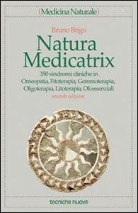 Libro Natura medicatrix. 350 sindromi cliniche in omeopatia, fitoterapia, gemmoterapia, oligoterapia, litoterapia, oli essenziali Bruno Brigo