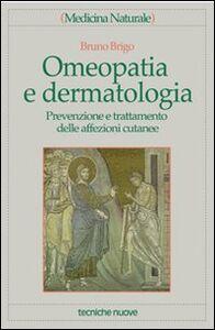 Foto Cover di Omeopatia e dermatologia. Prevenzione e trattamento delle affezioni cutanee, Libro di Bruno Brigo, edito da Tecniche Nuove