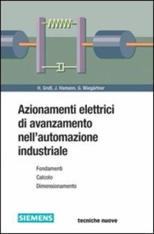 Azionamenti elettrici di avanzamento nell'automazione industriale - Hans Gross,Jens Hamann,Georg Wiegärtner - copertina