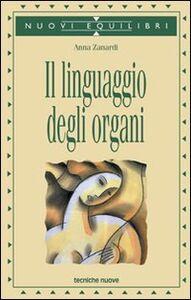Libro Il linguaggio degli organi Anna Zanardi