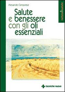 Libro Salute e benessere con gli oli essenziali Alessandro Camporese
