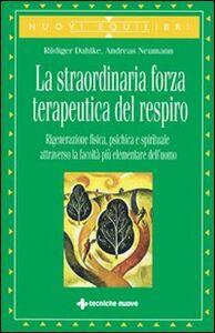 Foto Cover di La straordinaria forza terapeutica del respiro, Libro di Rüdiger Dahlke,Andreas Neumann, edito da Tecniche Nuove