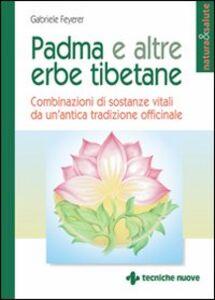 Libro Padma e altre erbe tibetane. Combinazioni di sostanze vitali da un'antica tradizione officinale Gabriele Feyerer