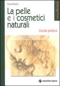 Libro La pelle e i cosmetici naturali. Guida pratica Giulia Penazzi