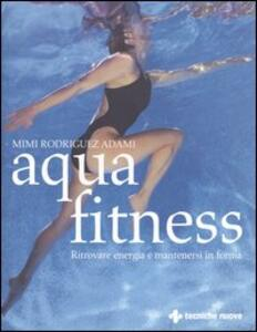 Libro Aquafitness. Ritrovare energia e mantenersi in forma Mimi Rodriguez Adami