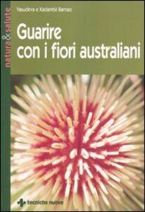 Foto Cover di Guarire con i fiori australiani, Libro di Vasudeva Barnao,Kadambii Barnao, edito da Tecniche Nuove
