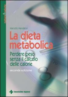 La dieta metabolica. Perdere peso senza il calcolo delle calorie - Marcello Mandatori - copertina