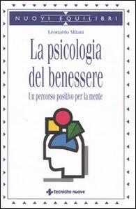 Foto Cover di La psicologia del benessere. Un percorso positivo per la mente, Libro di Leonardo Milani, edito da Tecniche Nuove