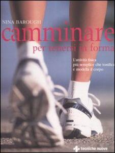 Libro Camminare per tenersi in forma. L'attività fisica più semplice che tonifica e modella il corpo Nina Barough