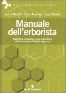 Libro Manuale dell'erborista. Biosintesi, estrazione e identificazione delle sostanze di origine vegetale Ivano Morelli , Guido Flamini , Luisa Pistelli