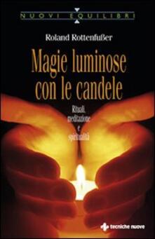 Magie luminose con le candele. Rituali, meditazione e spiritualità.pdf
