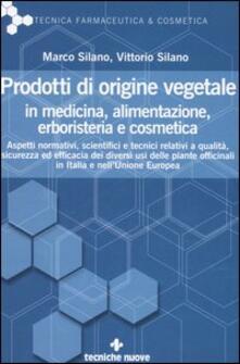 Prodotti di origine vegetale in medicina, alimentazione, erboristeria e cosmetica - Marco Silano,Vittorio Silano - copertina