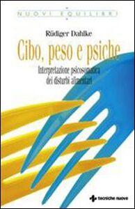 Libro Cibo, peso e psiche. Interpretazione psicosomatica dei disturbi alimentari Rüdiger Dahlke