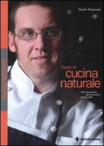 Foto Cover di Corso di cucina naturale. Sperimentare divertendosi ai fornelli, Libro di Paolo Pancotti, edito da Tecniche Nuove