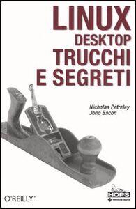 Libro Linux desktop. Trucchi e segreti Nicholas Petreley , Jono Bacon