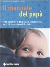 Il manuale del papà. Tutto quello che si deve sapere su gravidanza, parto e il primo anno di vita in tre