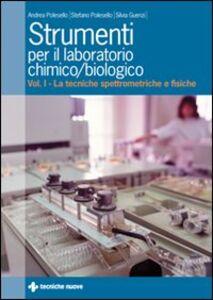 Libro Strumenti per il laboratorio chimico e biologico. Vol. 1: Le tecniche spettrometriche e fisiche. Andrea Polesello , Stefano Polesello , Silvia Guenzi