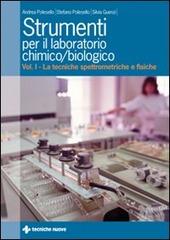 Strumenti per il laboratorio chimico e biologico. Vol. 1: Le tecniche spettrometriche e fisiche.