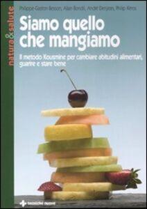 Libro Siamo quello che mangiamo. Il metodo Kousmine per cambiare abitudini alimentari, guarire e stare bene