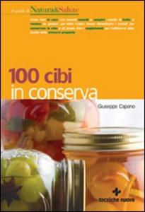 Libro Cento cibi in conserva Giuseppe Capano
