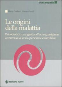 Libro Le origini della malattia. Psicobiotica: una guida all'autoguarigione attraverso la storia personale e familiare Marco Gradassi , Simone Ramilli