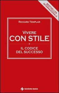 Foto Cover di Vivere con stile. Il codice del successo, Libro di Richard Templar, edito da Tecniche Nuove