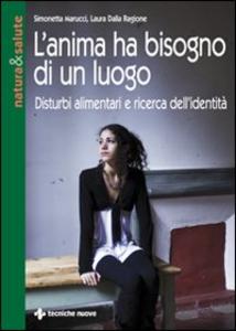 Libro L' anima ha bisogno di un luogo. Disturbi alimentari e ricerca dell'identità Simonetta Marucci , Laura Dalla Ragione