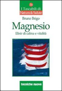 Libro Magnesio. Elisir di calma e vitalità Bruno Brigo