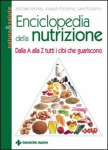 Libro Enciclopedia della nutrizione. Dalla A alla Z tutti i cibi che guariscono Michael T. Murray , Joseph Pizzorno , Lara Pizzorno