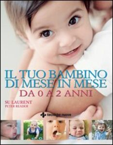 Foto Cover di Il tuo bambino di mese in mese. Da 0 a 2 anni, Libro di Su Laurent,Peter Reader, edito da Tecniche Nuove