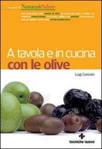 Foto Cover di A tavola e in cucina con le olive, Libro di Luigi Caricato, edito da Tecniche Nuove