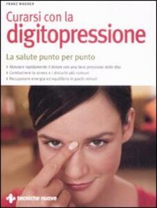 Curarsi con la digitopressione. La salute punto per punto