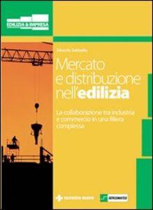 Libro Mercato e distribuzione nell'edilizia. La collaborazione tra industria e commercio in una filiera complessa Edoardo Sabbadin