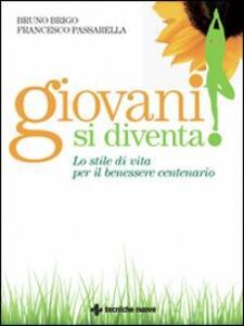 Libro Giovani si diventa! Lo stile di vita per il benessere centenario Bruno Brigo Francesco Passarella